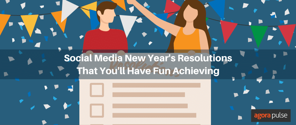 Social Media New Year's Resolutions That You'll Have Fun Achieving