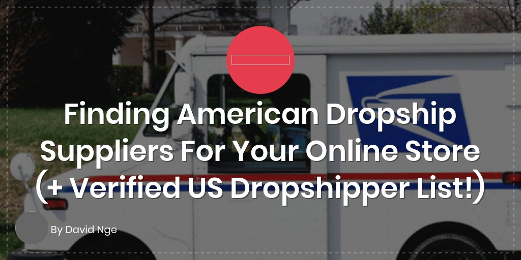 Finding American Dropship Suppliers For Your Online Store (+ Verified US Dropshipper List!)
