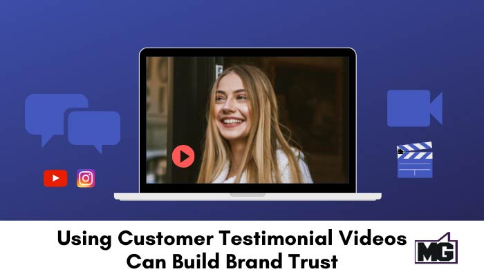 Using Customer Testimonial Videos Can Build Brand Trust