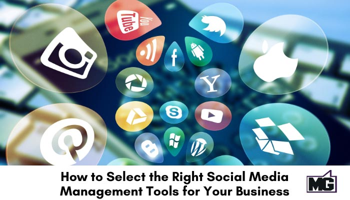 How to Select the Right Social Media Management Tools