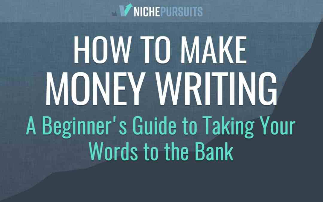 How to Make Money Writing: A Beginner's Guide to Taking Your Words to the Bank