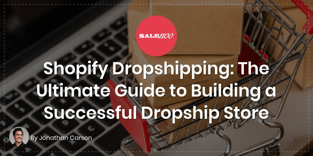 Shopify Dropshipping: The Ultimate Guide to Building a Successful Dropship Store