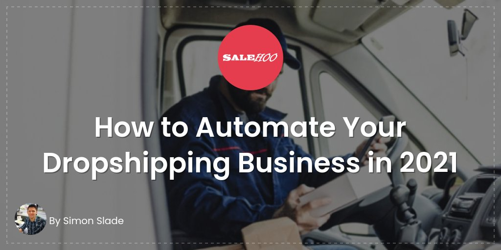 How to Automate Your Dropshipping Business in 2021