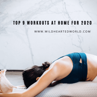 Blog post cover shows the title, Top 9 Workouts at Home for 2020. Also shown is the website, www.wildheartedworld.com. A picture of a girl doing yoga wearing white tights and a blue sports bra.