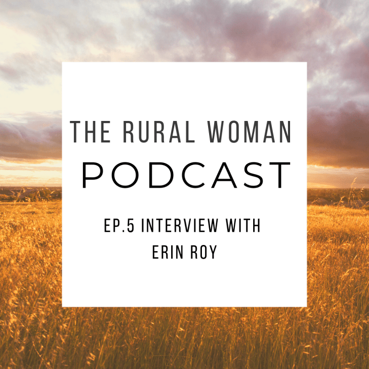The Rural Woman Podcast Ep.5 – Interview with Erin Roy
