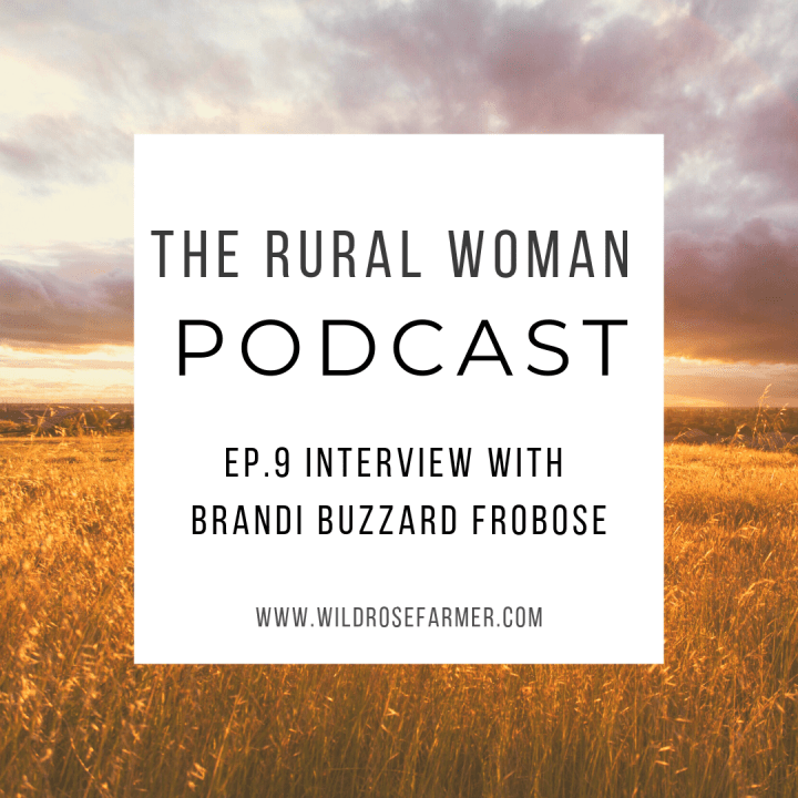 The Rural Woman Podcast Ep.9 – Interview with Brandi Buzzard Frobose