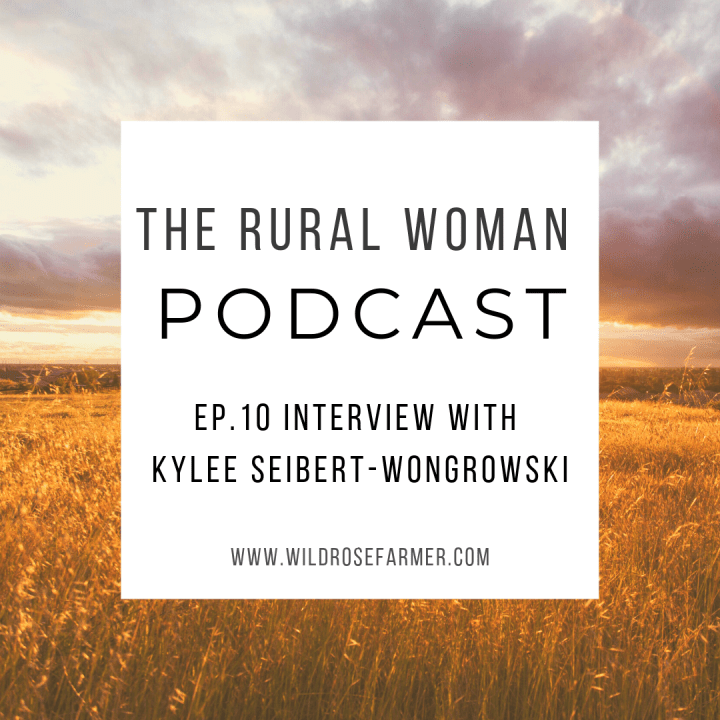 The Rural Woman Podcast Ep.10 – Interview with Kylee Seibert-Wongrowski