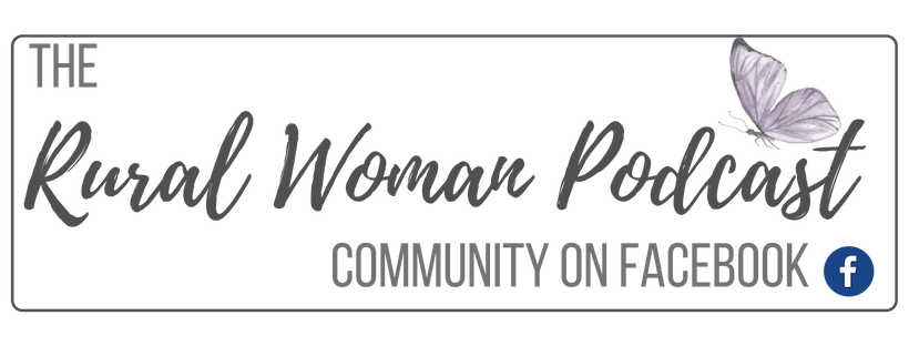 Join the Rural Woman Podcast Community on Facebook https://www.facebook.com/groups/theruralwomanpodcast/