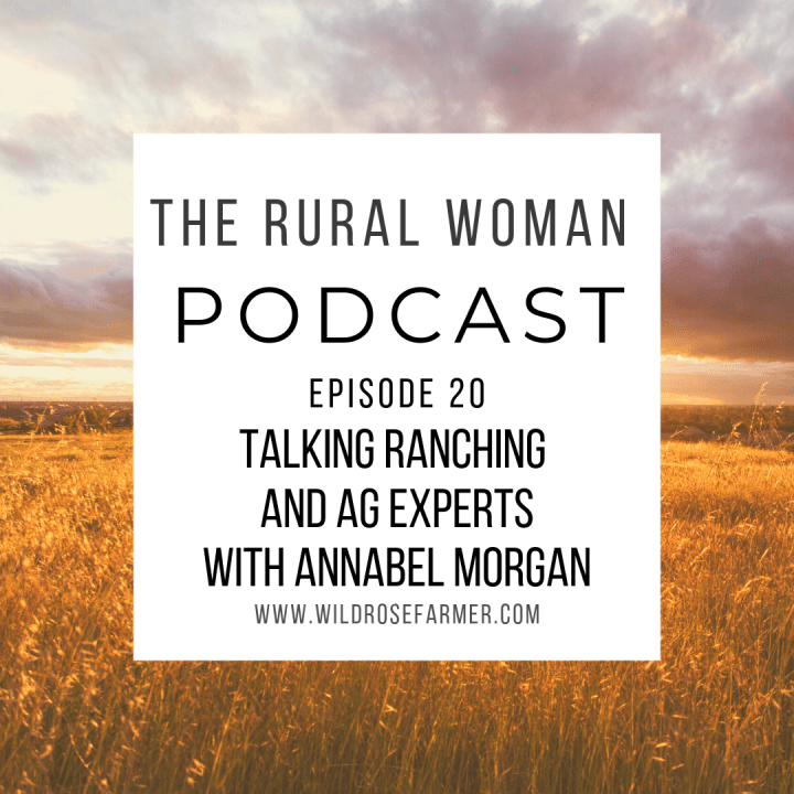 The Rural Woman Podcast Ep. 20 – Talking Ranching & Ag Experts with Annabel Morgan