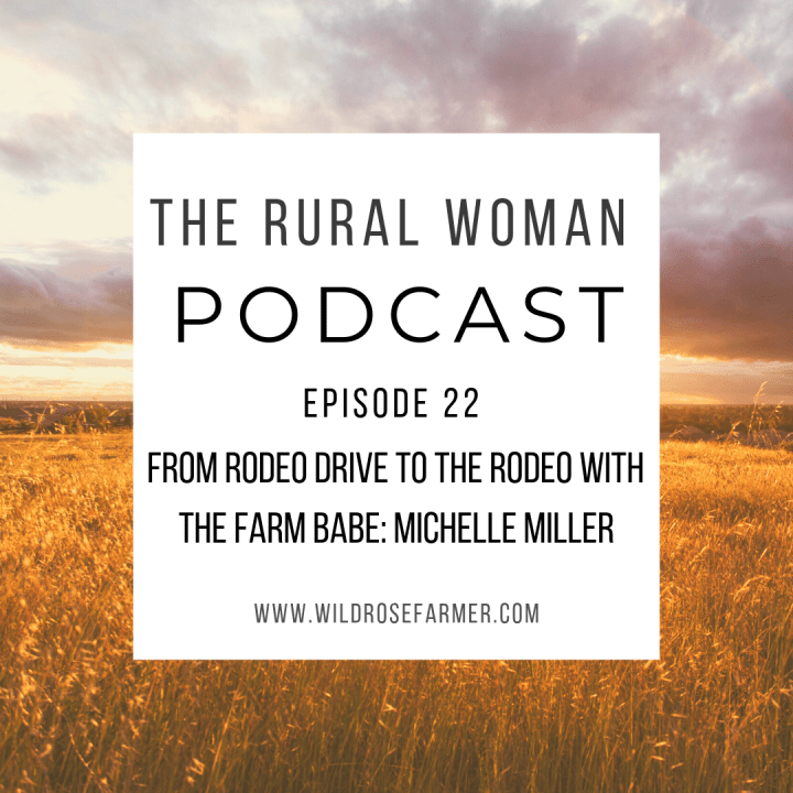 The Rural Woman Podcast Ep.22 – From Rodeo Drive to The Rodeo with The Farm Babe: Michelle Miller
