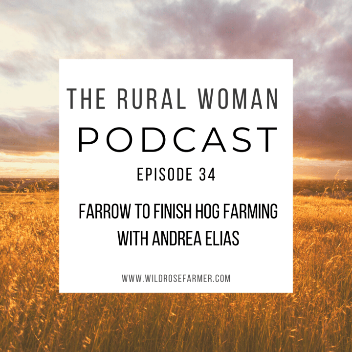 The Rural Woman Podcast Episode 34 – Farrow to Finish Hog Farming with Andrea Elias