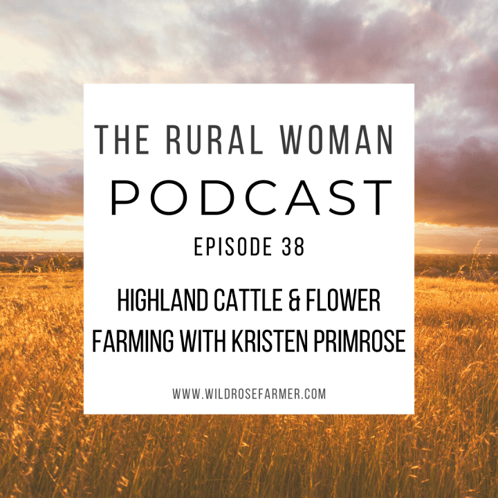 The Rural Woman Podcast Episode 38 – Highland Cattle & Flower Farming with Kristen Primrose