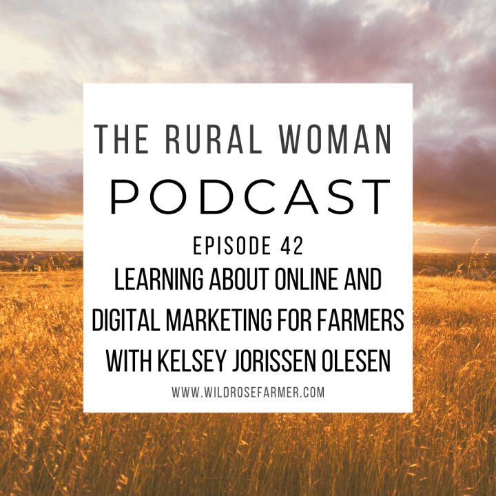 The Rural Woman Podcast Episode 42  – Learning About Online and Digital Marketing for Farmers with Kelsey Jorissen Olesen