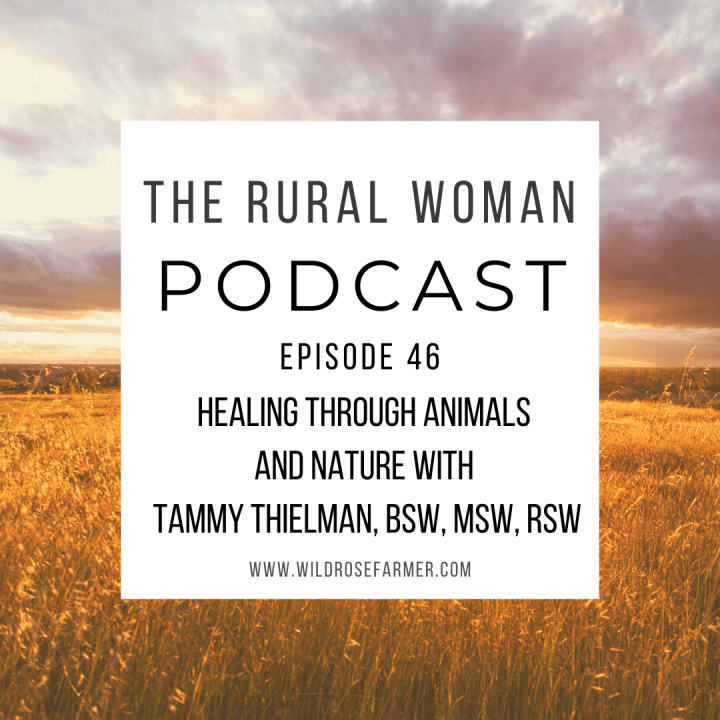 The Rural Woman Podcast Episode 46 – Healing Through Animals and Nature with Tammy Thielman, BSW, MSW, RSW