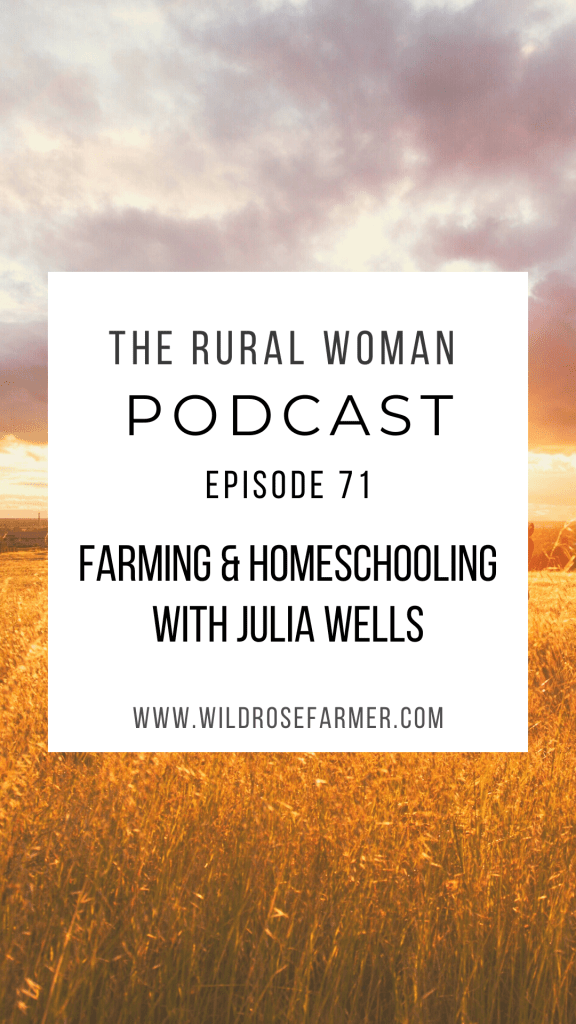 The Rural Woman Podcast Ep.71 - Farming & Homeschooling with Julia Wells
