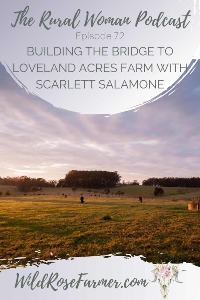 The Rural Woman Podcast Episode 72 - Building The Bridge To Loveland Acres Farm with Scarlett Salamone