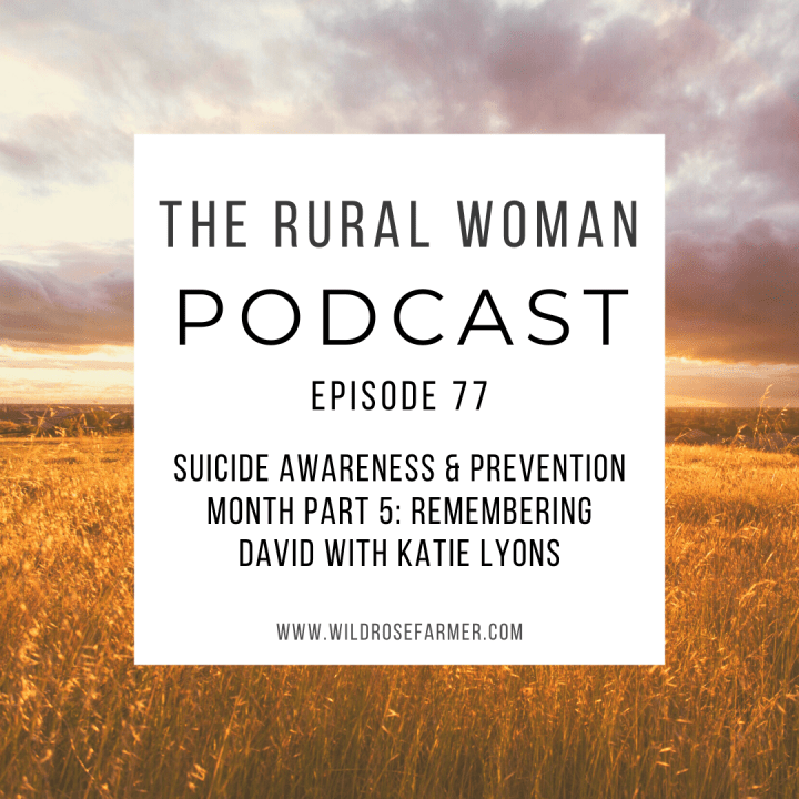 The Rural Woman Podcast Episode 77 – Suicide Awareness & Prevention Month Part 5: Remembering David with Katie Lyons
