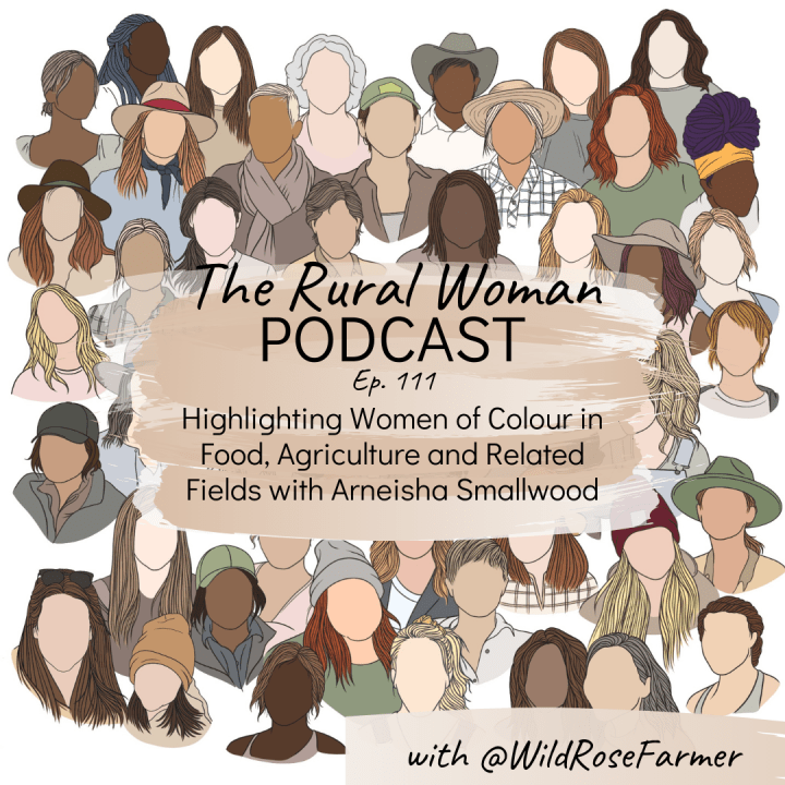 The Rural Woman Podcast Episode 111 – Highlighting Women of Colour in Food, Agriculture and Related Fields with Arneisha Smallwood