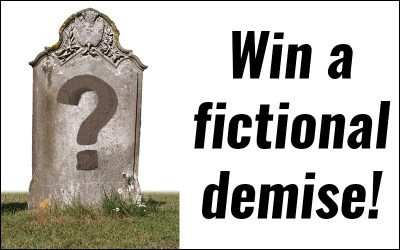 Win a fictional demise!