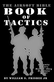 The Airsoft Bible: Book of Tactics