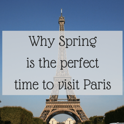 Why Spring is the perfect time to visit Paris