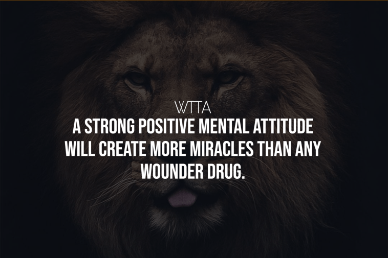 A Strong Positive Mental Attitude Will Create More Miracles Than Any Wonder Drug