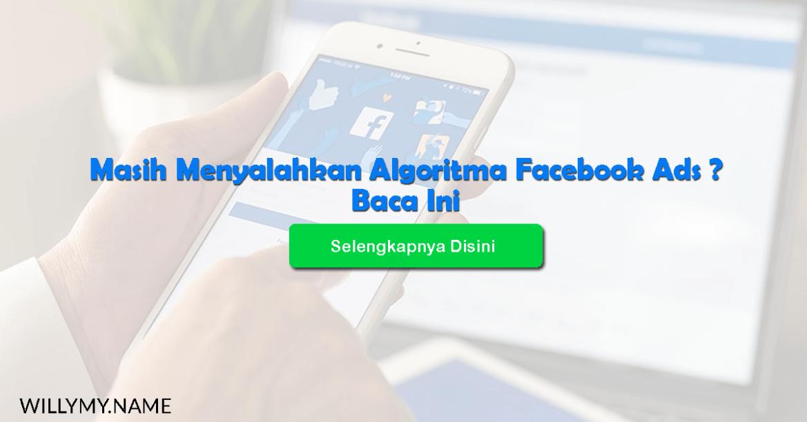 Masih Menyalahkan Algoritma Facebook Ads? Baca Ini