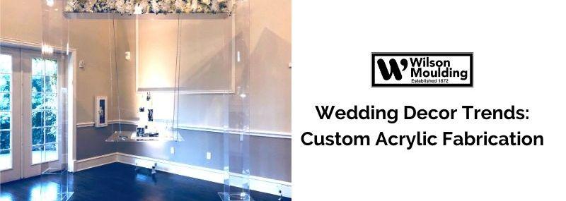 Wedding Decor Trends Custom Acrylic Fabrication