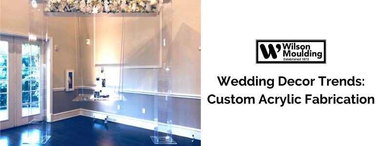 Wedding Decor Trends Custom Acrylic Fabrication