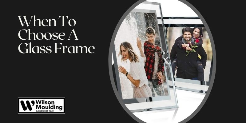 When To Choose A Glass Frame