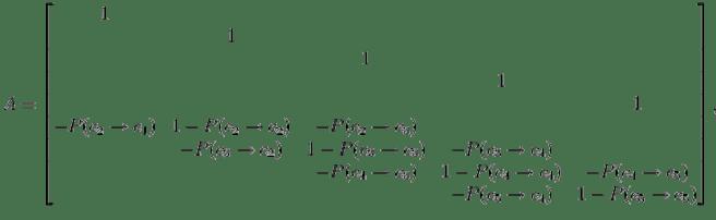 $displaystyle A = begin{bmatrix} 1 & & & &  & 1 & & &  & & 1 & &  & &... ...5)  & & & -P(c_5 rightarrow c_4) & 1-P(c_5 rightarrow c_5) end{bmatrix}, $