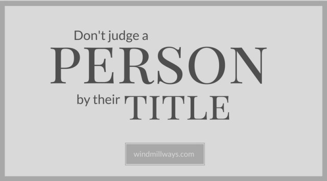 Don't judge a person by their title.
