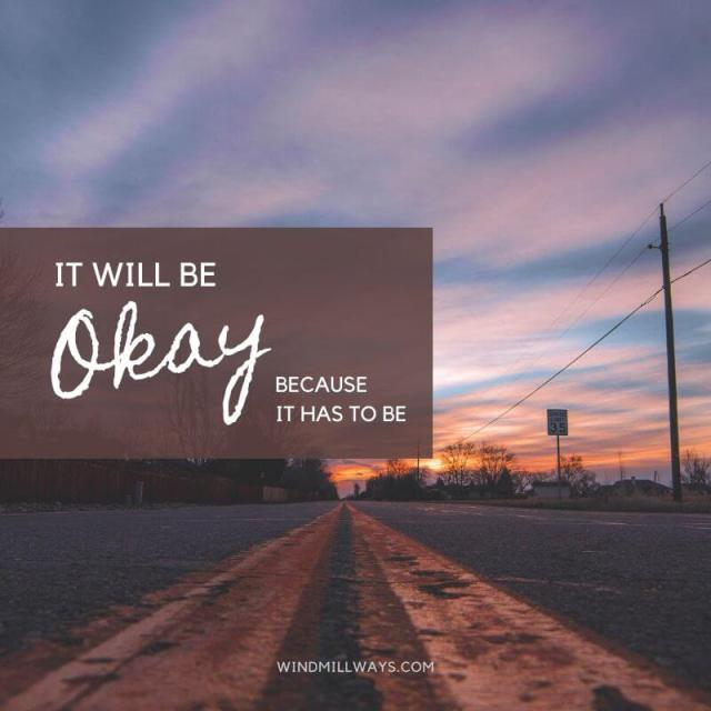 It will be okay because it has to be