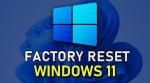 HowtoFactoryResetWindows11?[9EasySteps]