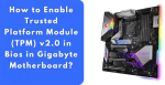 How to Enable TPM 2.0 in BIOS Gigabyte for Windows 11?