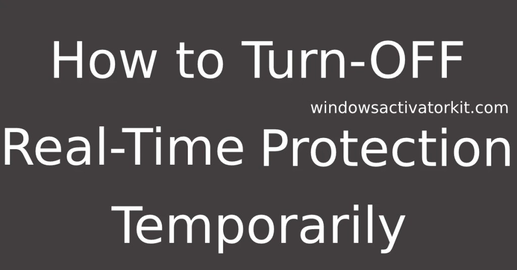 How to turn off Windows Defender and Real-Time Protection temporarily