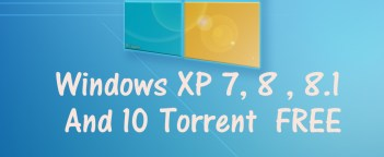 Windows XP 7, 8 , 8.1 And 10 Torrent FREE