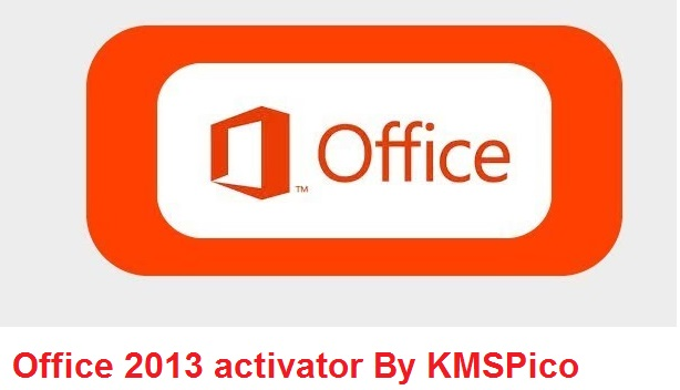 MS Office 2013 Activator By KMSPico Final