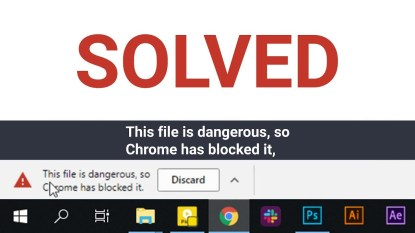 File Is Dangerous So Chrome Has Blocked It