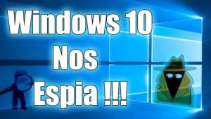 Windows 10 espia a sus usuarios