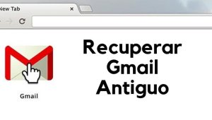 Recuperar Antiguo Gmail