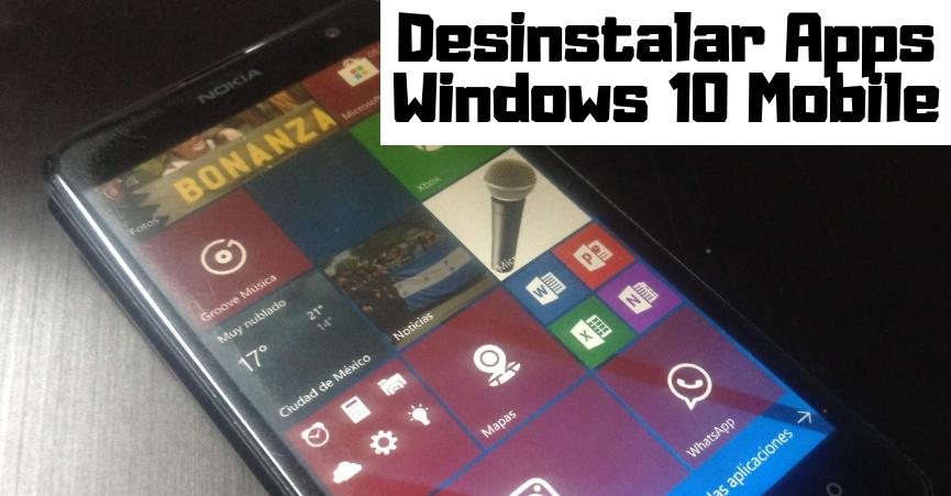 Aplicaciones Windows 10 Mobile: 3 Formas Fáciles de Desinstalarlas