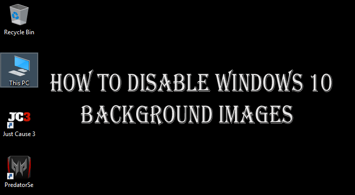 How to Disable Desktop Background Image in Windows 10