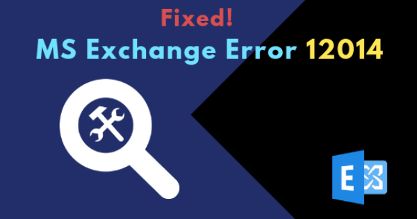 Exchange error 12014 Quick Fix to Exchange Error 12014 | Easy Resolve Transport Error