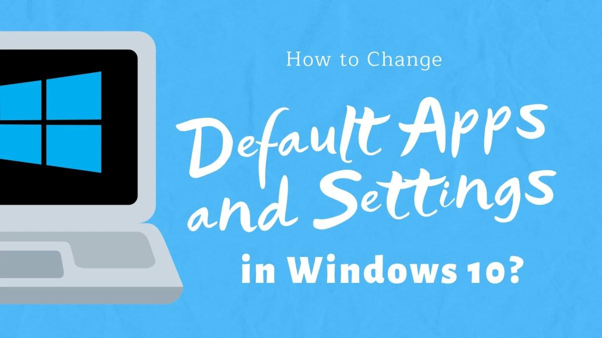 Change Default Apps in Windows 10