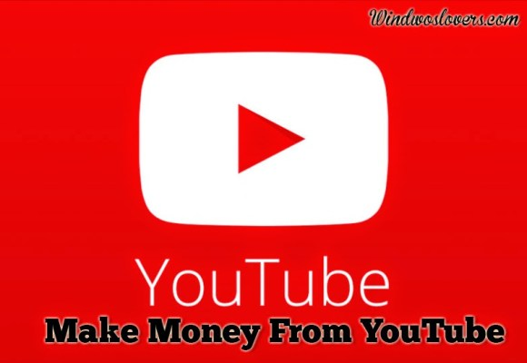How To Make Money From YouTube ?? - Windowslovers
