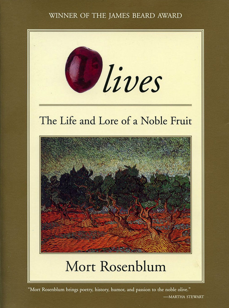 Olives: The Life and Lore of a Noble Fruit by Mort Rosenblum