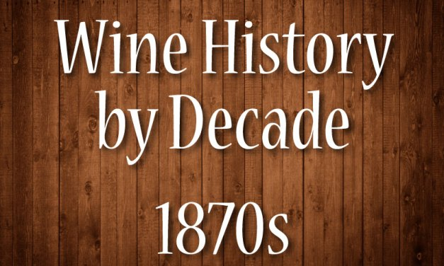 Wine History By Decade: 1870s