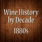 Wine History By Decade: 1880s