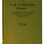 The Anti-Prohibition Manual: A Summary of Facts and Figures Dealing with Prohibition